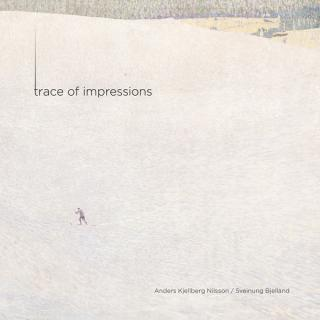 Trace of Impressions - Anders Kjellberg Nilsson/Sveinung Bjelland