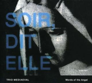 Soir, Dit Elle - Words Of An Angel - Trio Mediaeval