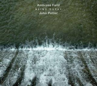 Being Dufay - Field, Ambrose (electronics) / Potter, John (tenor