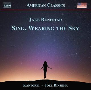Jake Runestad: Sing, Wearing the Sky (Choral Music) - Kantorei / Rinsema, Joel