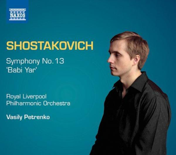 Shostakovich: Symphony No. 13 in B flat minor, Op. 113 'Babi Yar' - Royal Liverpool Philharmonic Orchestra and Choir / Petrenko, Vasily