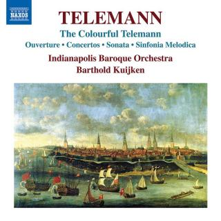 Telemann: The Colourful Telemann - Ouverture, Concertos, Sonata, Sinfonia Melodica - Indianapolis Baroque Orchestra / Kuijken, Barthold