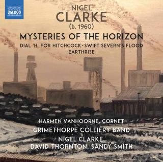 Nigel Clarke: Mysteries of the Horizon, Dial 'H' For Hitchcock, Swift Severn's Flood & Earthrise - Grimethorpe Colliery Band