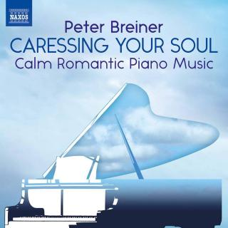 Peter Breiner: Caressing Your Soul: Calm Romantic Piano Music - Breiner, Peter (piano)