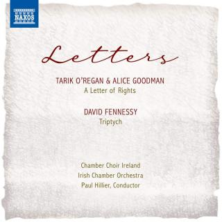 Letters - Tarik O'Regan & Alice Goodman: A Letter of Rights / David Fennessy: Triptych