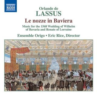 Le Nozze in Baviera - Music for the 1568 Wedding of Wilhelm of Bavaria & Renate of Lorraine