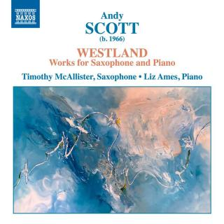 Andy Scott: Westland - Works for Saxophone & Piano - McAllister, Timothy (saxophone) / Ames, Liz (piano)