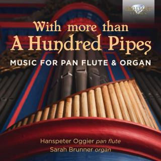With More than a Hundred Pipes - Music for Pan Flute & Organ - Oggier, Hanspeter (pan flute) / Brunner, Sarah (organ)