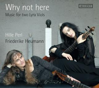 Why not here - Music for two Lyra Viols - Perl, Hille / Heumann, Friederike