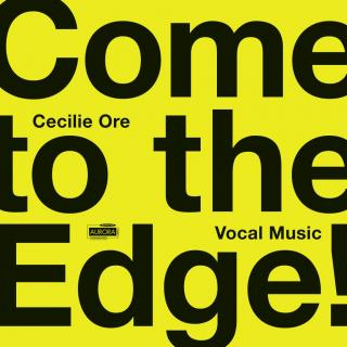 Come to the Edge! Vocal Music by Cecilie Ore - Nordic Voices / Inderhaug, Eir (sopran) / Ensemble 96 / Karlsen, Nina T.