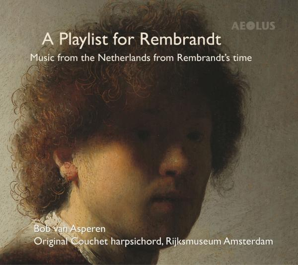 A Playlist for Rembrandt - Music from the Netherlands from Rembrandt`s time <span>-</span> Asperen, Bob van