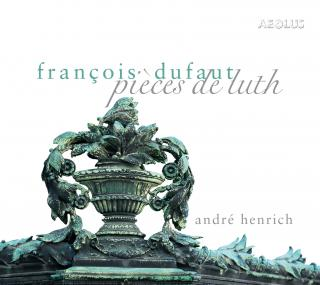 Dufaut, Francois: Pieces de luth - Henrich, André – lute (11 course lute by Ivo Magherini (2001) after original instrument by Andreas Berr (1690))