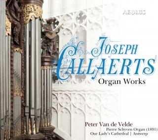 Callaerts, Joseph: Organ Works - Velde, Peter Van de – organ Pierre Schyven Our Lady´s Cathedral at Antwerp, Belgium