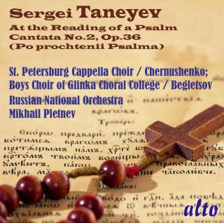 Taneyev: At the Reading of a Psalm (Po prochtenii Psalma)(Cantata No. 2, Op. 36) - St Petersburg Cappella Choir / Russian National Orchestra / Pletnev, Mikhail / Chernushenko, Vladislav