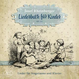 Rheinberger, Josef: Liederbuch für Kinder, op. 152 - Various Artists