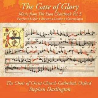 The Gate of Glory: Music from the Eton Choirbook Vol. 5 - The Choir of Christ Church Cathedral Oxford | Darlington, Stephen