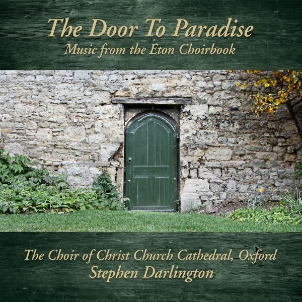 The Door To Paradise - Music from the Eton Choirbook <span>-</span> The Choir Of Christ Church Cathedral Oxford | Darlington, Stephen