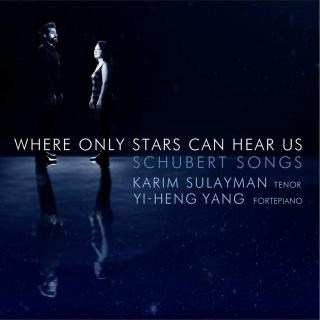 Where Only Stars Can Hear Us: Schubert songs - Sulayman, Karim (tenor) / Yang, Yi-Heng (fortepiano)