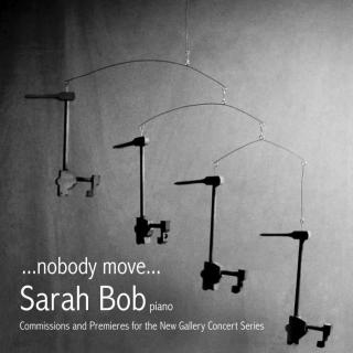 ... nobody move... Commisions and Premieres for the New Gallert Concert Series - Bob, Sarah (piano)