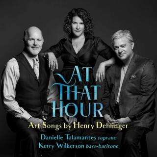 At That Hour - Art Songs by Henry Dehlinger - Talamantes, Danielle / Wilkerson, Kerry / Dehlinger, Henry