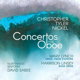 Nickel, Christopher Tyler: Oboe Concertos - Lynch, Mary / Linsey, Harrison / Northwest Sinfonia / Sabee, David