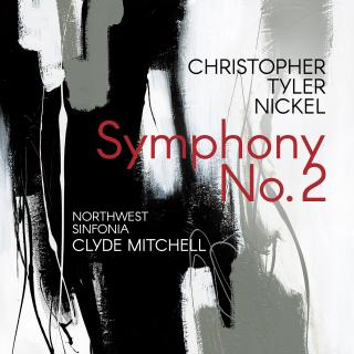 Nickel, Christopher Tyler: Symphony No. 2 - Northwest Sinfonia / Mitchell, Clyde