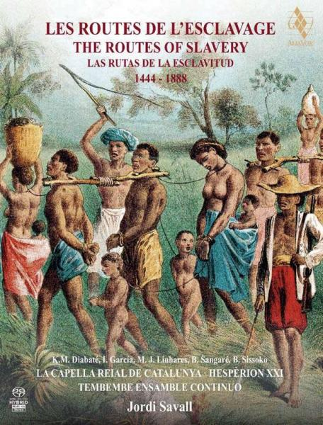The Routes of Slavery 1444-1888 - Africa, Portugal, Spain & Latin America <span>-</span> Hespèrion XXI / La Capella Reial de Catalunya / Tembembe Ensamble Continuo / Savall, Jordi