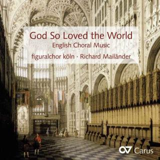God so loved the World - English Choral Music - Figuralchor Köln