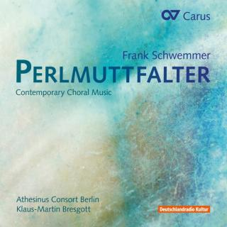 Schwemmer, Frank: Perlmuttfalter - Contemporary Choral Music For Mixed Choir - Athesinus Consort Berlin