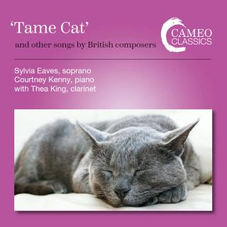 Tame Cat - and other songs by British Composers - Eaves, Sylvia (soprano) / Kenny, Courtney (piano) / King, Thea (clarinet)