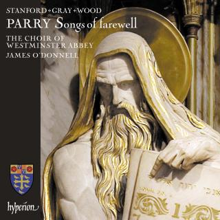 Parry, Charles: Songs of Farewell & works by Stanford, Gray & Wood - Westminster Abbey Choir / O'Donnell, James (conductor)