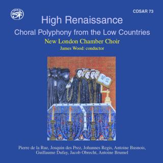 HIGH RENAISSANCE - CHORAL P OLYPHONY FROM THE LOW COUNTRIES - NEW LONDON CHAMBER CHOIR