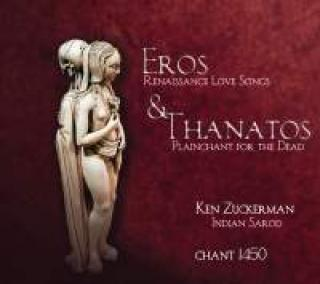 Eros and Thanatos - Renaissance Love Songs by Juan del Enzina & Plainchant for the Dead - Zuckerman, Ken