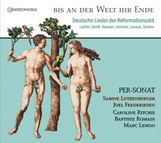 Bis an der Welt ihr Ende – German Songs of the Reformation Period - Lutzenberger, Sabine – mezzosopran & direction