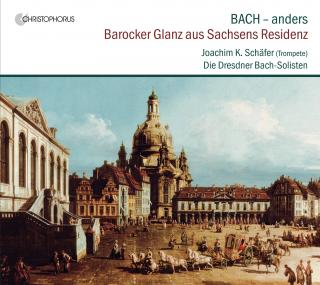 Bach - differently – Splendour from the Residence of Saxony - Schäfer, Joachim K. – trumpet