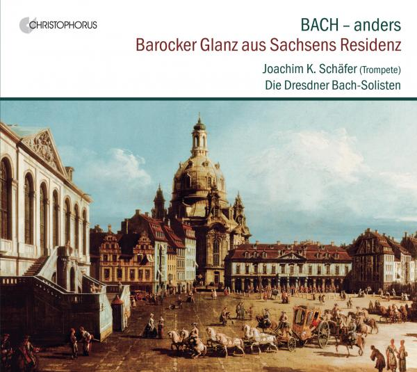 Bach - differently – Splendour from the Residence of Saxony <span>-</span> Schäfer, Joachim K. – trumpet