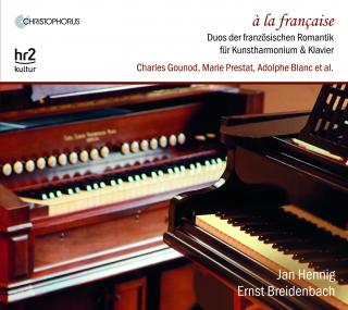 à la francaise – Duets for Harmonium d´Art and Piano in French Romanticism - Hennig, Jan – art harmonium | Breidenbach, Ernst – piano