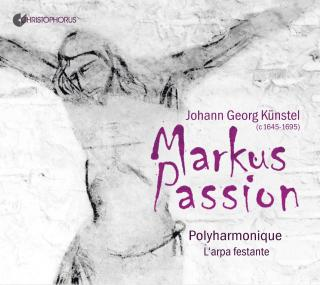 Künstel, Johann Georg: Markuspassion - L`arpa Festante / Polyharmonique