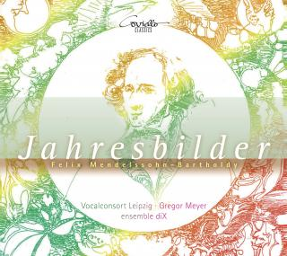 Mendelssohn, Felix: Jahresbilder – Songs & Piano Works for Choir & Ensemble - Vocalconsort Leipzig | Meyer, Gregor | ensemble diX