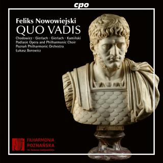 Nowowiejski, Felix: Quo Vadis, Oratorio for Solo Voices, Mixed Choir, Organ & Orchestra - Borowicz, Lukasz - conductor