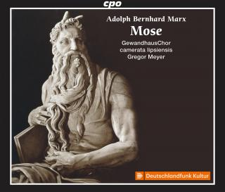 Marx, Adolph Bernhard: Mose - Oratorio from the bible for Soloists, choir and orchestra - GewandhausChor / camerata lipsiensis / Meyer, Gregor