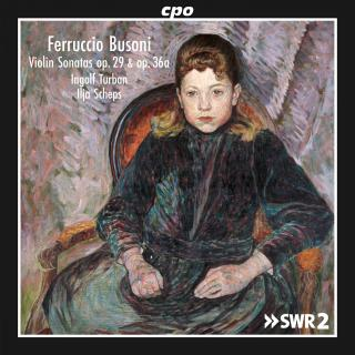 Busoni, Ferruccio: Sonatas for Violin and Piano opp. 29 & 36a