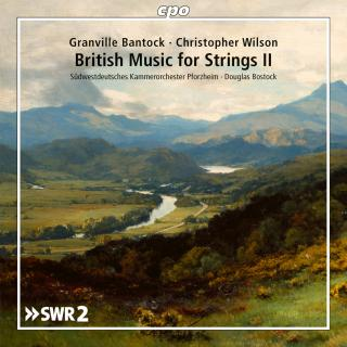 British Music for Strings II: Christopher Wilson & Sir Granville Bantock