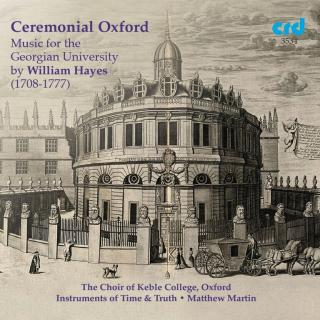 Ceremonial Oxford – Music for the Georgian University - The Choir of Keble College, Oxford | Instruments of Time & Truth | Martin, Matthew – director & organ soloist