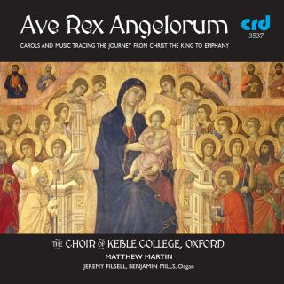Ave Rex Angelorum - Carols And Music Tracing The Journey From Christ The King to Epiphany - The Choir of Keble College, Oxford / Martin, Matthew