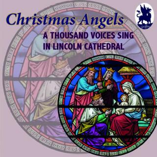 Christmas Angels – A Thousand Voices in Lincoln Cathedral - Lincoln Cathedral Choir | Cantoris Brass | Walsh, Colin – conductor | Hughes, Chris - organ
