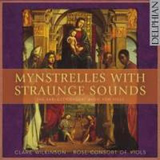 Mynstrelles With Straunge Sounds - The Earliest Consort Music For Viols - Rose Consort of Viols