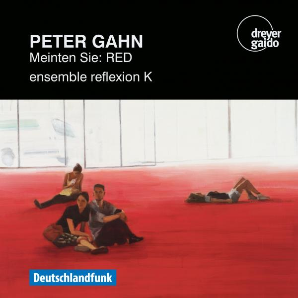 Gahn, Peter: Meinten Sie: RED <span>-</span> Ensemble Reflexion K