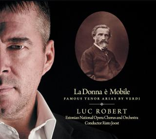 La Donna è Mobile – arias by Giuseppe Verdi - Robert, Luc – tenor