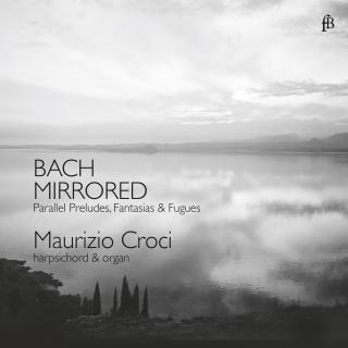 BACH MIRRORED - Parallel Preludes, Fantasias & Fugues - Croci, Maurizio